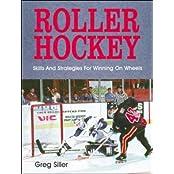 Roller Hockey: Skills and Strategies for Winning on Wheels