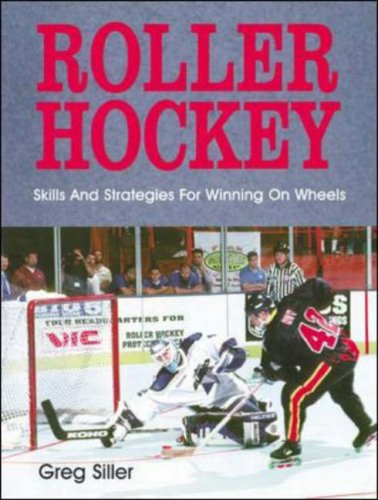 Roller Hockey: Skills and Strategies for Winning on Wheels por Greg Siller