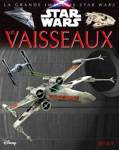 La grande imagerie Star Wars - Les vaisseaux