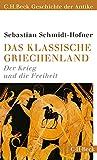 Das klassische Griechenland: Der Krieg und die Freiheit - Sebastian Schmidt-Hofner
