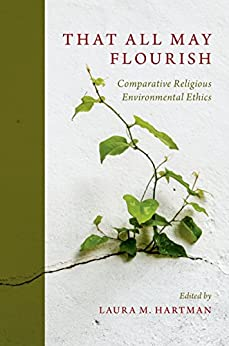Descarga gratuita That All May Flourish: Comparative Religious Environmental Ethics PDF