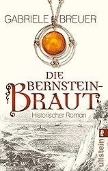 Die Bernsteinbraut: Historischer Roman