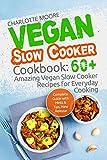 Vegan Slow Cooker Cookbook: 60+ Amazing Vegan Slow Cooker Recipes for Everyday Cooking