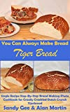 Tiger Bread: Single Recipe Step-By-Step Bread Making Photo Cookbook for Crazily Crackled Dutch Crunch Tijerbrood (You Can Always Make Bread 5) (English Edition)