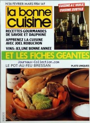 BONNE CUISINE (LA) [No 56] du 01/02/1984 - FICHES GEANTES - CUISINE A L'HUILE - RECETTES GOURMANDES DE SAVOIE ET DAUPHINE - LA CUISINE DE JOEL ROBUCHON - VINS - LE POT-AU-FEU BRESSAN - PHILIPPE MILLION A ALBERTVILLE