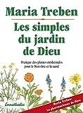 Les simples du jardin de Dieu : Pratique des plantes médicinales pour bien-être et santé