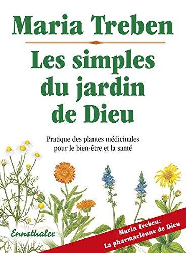 Les simples du jardin de Dieu : Pratique des plantes médicinales pour bien-être et santé par Maria Treben