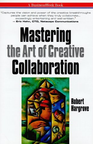 Mastering the Art of Creative Collaboration (Businessweek Books) by Robert A. Hargrove (1997-12-23)