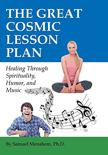 The Great Cosmic Lesson Plan: Healing through spirituality, humor and music