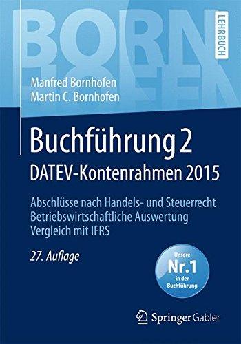 Buchführung 2 DATEV-Kontenrahmen 2015: Abschlüsse nach Handels- und Steuerrecht ― Betriebswirtschaftliche Auswertung ― Vergleich mit IFRS (Bornhofen Buchführung 2 LB)