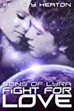 Fight For Love (Sons of Lyra Science Fiction Romance Series Book 3) (English Edition)