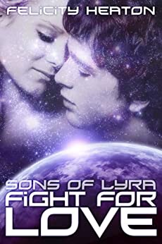 Fight For Love (Sons of Lyra Science Fiction Romance Series Book 3) by [Heaton, Felicity]