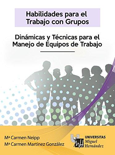 Habilidades para el trabajo en grupo: Dinámicas y técnicas para el manejo de equipos de trabajo