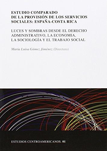 Estudio comparado de la provisión de los Servicios Sociales: España-Costa Rica: Luces y sombras desde el Derecho Administrativo, la Economía, la el Trabajo Social (Estudios Centroamericanos)