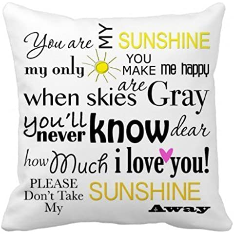 DSL&HXY You Are My Sunshine my only sunshine you make me happy when skies are grey you'll never know dear how much i love you please don't take my sunshine away Best-selling Zippered Pillow Cases 18x18 inches(Two