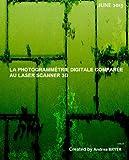 LA PHOTOGRAMMÉTRIE DIGITALE COMPARÉE AU LASER SCANNER 3D (French Edition)