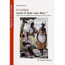 L'esclave avait-il une âme ? : La fête servile à la Martinique dans la première moitié du XIXe siècle