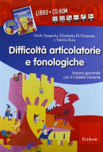 Difficoltà articolatorie e fonologiche. Imparo giocando con il Castello Parlante. Con CD-ROM