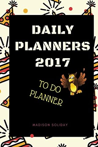 Daily Planners 2017 To Do Planner: Notepad Planner and Journal Organizers for Men and Women