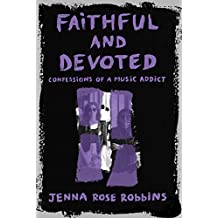 Faithful and Devoted: Confessions of a Music Addict (English Edition)