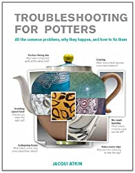 Trouble-Shooting for Craft Potters: All the common problems, why they happen, and how to fix them