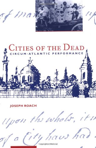 Cities of the Dead: Circum-Atlantic Performance (The Social Foundations of Aesthetic Forms)