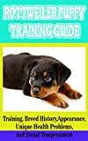 #4: Rottweiler Puppy Training Guide: Training, Breed History, Appearance, Unique Health Problems, and Social Temperament