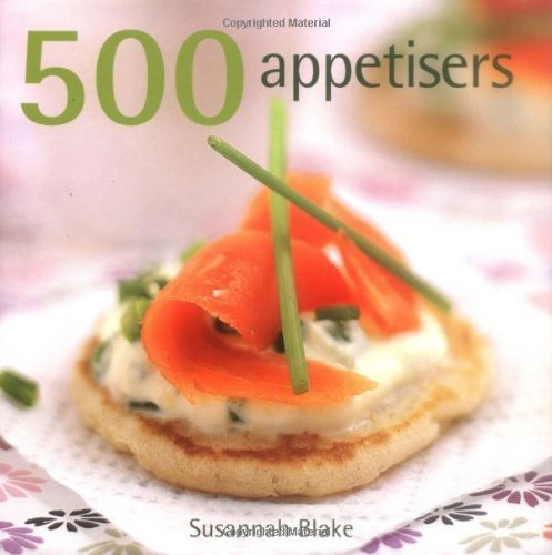 500 Appetisers by Blake, Susannah (2007) Hardcover