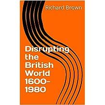 Disrupting the British World 1600-1980 (Rebellion Quartet Book 3)