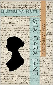 Mia Cara Jane: Le lettere mai scritte di [Frontali, Amalia]