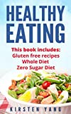 Healthy Eating: 3 Manuscripts - Gluten Free Recipes, Whole Diet, Zero Sugar Diet (Healthy Eating Cookbook, Healthy Eating Habits)