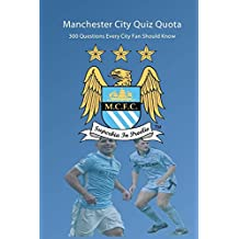Manchester City Quiz Quota: 300 Questions Every City Fan Should Know (English Edition)