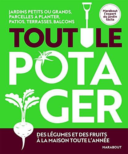 Tout le potager: Des légumes et des fruits bio à la maison toute lannée par Collectif