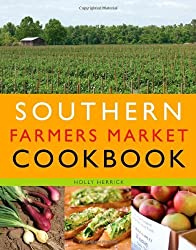 Southern Farmers Market Cookbook by Holly Herrick (2009-06-01)