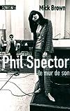 PHIL SPECTOR LE MUR DE SON