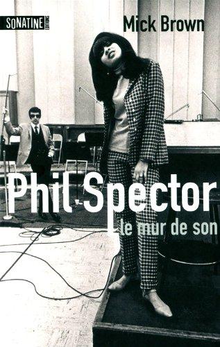 PHIL SPECTOR LE MUR DE SON par MICK BROWN
