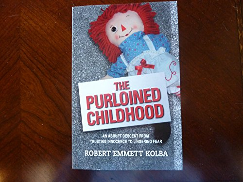 The Purloined Childhood: An Abrupt Descent from Trusting Innocence to Lingering Fear (English Edition) -