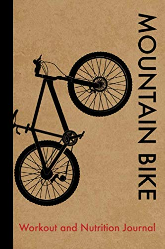 Mountain Bike Workout and Nutrition Journal: Cool Mountain Bike Fitness Notebook and Food Diary Planner For Mountain Bike Rider and Coach - Strength Diet and Training Routine Log