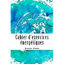 Cahier d'exercices énergétiques: Méthode expérimentale de découverte des effets de l'énergie