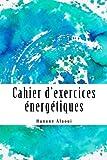 Cahier d'exercices énergétiques: Expérimentez et développez votre magnétisme