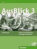 AusBlick 3: Deutsch für Jugendliche und junge Erwachsene.Deutsch als Fremdsprache / Arbeitsbuch mit integrierter Audio-CD