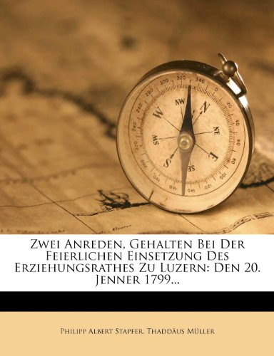 Zwei Anreden, Gehalten Bei Der Feierlichen Einsetzung Des Erziehungsrathes Zu Luzern: Den 20. Jenner 1799...
