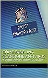 Come fare una scansione antivirus e come avere l'antivirus gratis (Italian Edition)