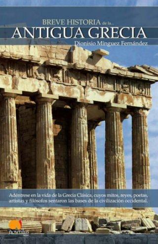 Breve historia de la antigua Grecia: Adéntrese en la vida de la antigua Grecia, donde mitos, reyes, poetas, artistas y filósofos conformaron la mayor cultura de la Antigüedad