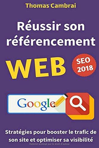 Russir son rfrencement Web : Stratgies pour booster le trafic de son site et optimiser sa visibilit