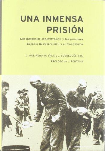 Una inmensa prisión: Los campos de concentración y prisiones durante la guerra civil y el franquismo (Contrastes)