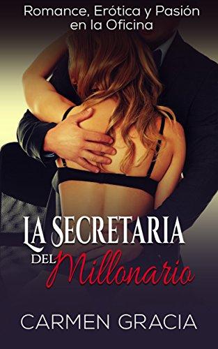 La Secretaria del Millonario: Romance, Erótica y Pasión en la Oficina (Novela Romántica y Erótica nº 1) de [Gracia, Carmen]