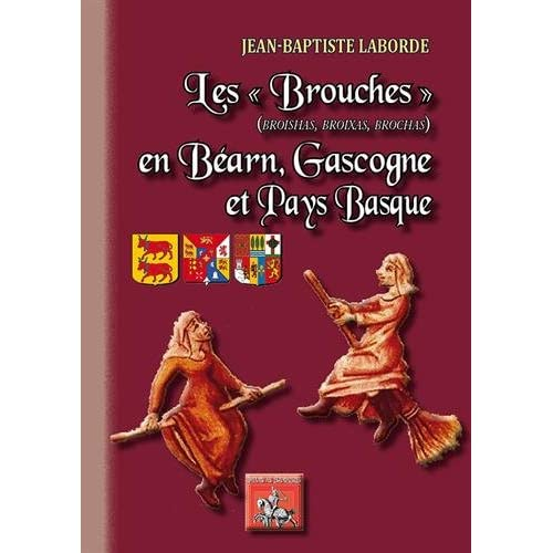 Les 'brouches' (broishas, broixas, brochas) : en Béarn, Gascogne et Pays basque