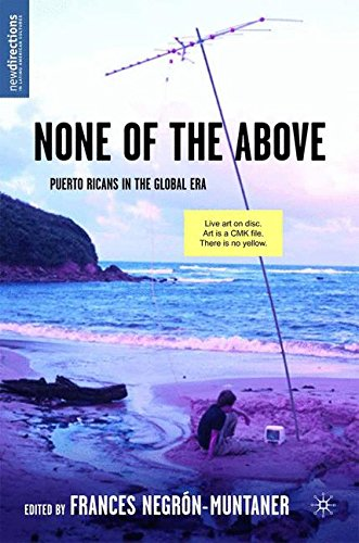 None of the Above: Puerto Ricans in the Global Era (New Directions in Latino American Cultures)