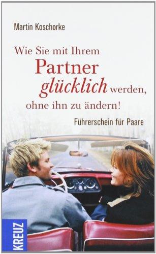 Kreuz Verlag Wie Sie mit Ihrem Partner glücklich werden, ohne ihn zu ändern: Führerschein für Paare
